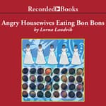 Angry Housewives Eating Bon Bons by  Lorna Landvik audiobook