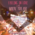 Falling in Love with Where You Are by  Jeff Foster audiobook