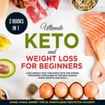 Ultimate Keto and Weight Loss for Beginners 2 Books in 1: by  Daniel Parks audiobook