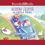 Sakes Alive! A Cattle Drive by  Karma Wilson audiobook