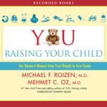 YOU: Raising Your Child by  Michael F. Roizen MD audiobook