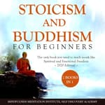 Stoicism and Buddhism for Beginners 2 Books in 1:  by  Mindfulness Meditation Institute audiobook