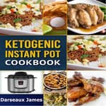 Ketogenic Instant Pot Cookbook: by  Darseaux James audiobook