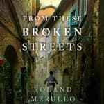 From These Broken Streets by  Roland Merullo audiobook