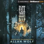 The Snow Fell Three Graves Deep by  Allan Wolf audiobook