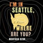 I'm in Seattle, Where Are You? by  Mortada Gzar audiobook