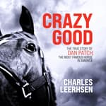 Crazy Good by  Charles Leerhsen audiobook