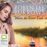 Where the River Ends by  Robyn Lee Burrows audiobook