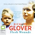 Flesh Wounds by  Richard Glover audiobook