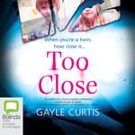 Too Close by  Gayle Curtis audiobook