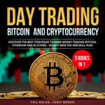 Day trading Bitcoin and Cryptocurrency 3 Books in 1: by  Phil Nolan audiobook