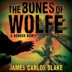 The Bones of Wolfe by  James Carlos Blake audiobook