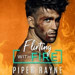 Flirting With Fire by  Piper Rayne audiobook