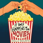 It Only Happens in the Movies by  Holly Bourne audiobook
