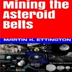 Mining the Asteroid Belts by  Martin K. Ettington audiobook
