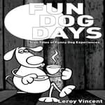 Fun Dog Days by  Leroy Vincent audiobook