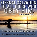 Eternal Salvation to All Those Who Obey Him Hebrews 5:9 by  Richard Spencer Blauvelt audiobook