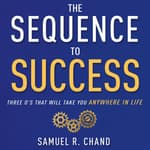 The Sequence to Success by  Samuel R. Chand audiobook