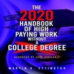 The 2020 Handbook of High Paying Work Without a College Degree by  Martin K. Ettington audiobook