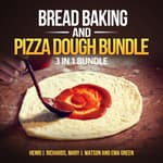 Bread baking and Pizza Dough Bundle: 3 in 1 Bundle, Bread, Pizza Dough, How to Bake Everything by  Mary J. Watson audiobook