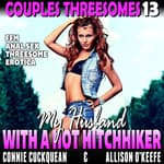 My Husband With A Hot Hitchhiker : Couples Threesomes 13 (FFM Anal Sex Threesome Erotica) by  Connie Cuckquean audiobook