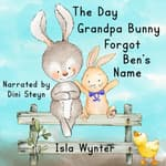 The Day Grandpa Bunny Forgot Ben's Name by  Isla Wynter audiobook