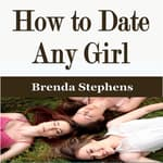 How to Date Any Girl by  Brenda Stephens audiobook