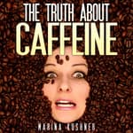 The Truth About Caffeine by  Marina Kushner audiobook