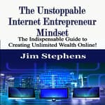 The Unstoppable Internet Entrepreneur Mindset by  Jim Stephens audiobook