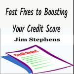 Fast Fixes to Boosting Your Credit Score by  Jim Stephens audiobook