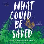 What Could Be Saved by  Liese O'Halloran Schwarz audiobook