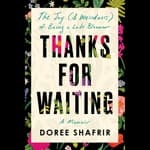 Thanks for Waiting by  Doree Shafrir audiobook