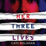 Her Three Lives by  Cate Holahan audiobook