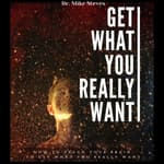 Get What You Really Want by  Dr. Mike Steves audiobook