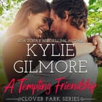 A Tempting Friendship by  Kylie Gilmore audiobook
