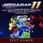Mega Man 11 Game, Amiibo, Switch, PS4, Bosses, Achievements, Characters, Cheats, Tips, Download, Guide  Unofficial by  Leet Gamer audiobook