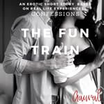The Fun Train: An Erotic True Life Confession by  Aaural Confessions audiobook