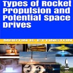 Types of Rocket Propulsion and Potential Space Drives by  Martin K. Ettington audiobook