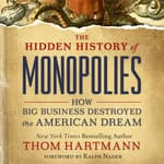 The Hidden History of Monopolies by  Thom Hartmann audiobook