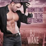 Submitting to the Cattleman by  BJ Wane audiobook