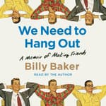 We Need to Hang Out by  Billy Baker audiobook
