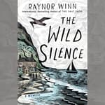 The Wild Silence by  Raynor Winn audiobook