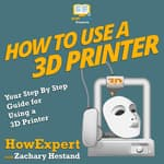 How to Use a 3D Printer by  HowExpert audiobook