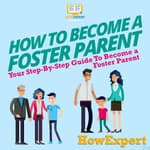 How to Become a Foster Parent by  HowExpert audiobook