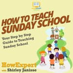How To Teach Sunday School by  HowExpert audiobook