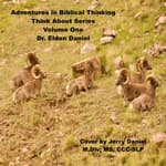 Adventure in Biblical Thinking=Think About Series-Volume 1 by  Dr. Elden Daniel audiobook