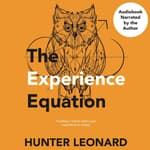 The Experience Equation by  Hunter Leonard audiobook