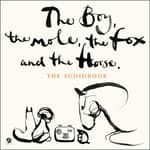 The Boy, the Mole, the Fox and the Horse by  Charlie Mackesy audiobook