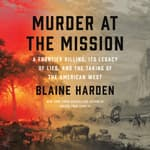 Murder at the Mission by  Blaine Harden audiobook