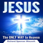 Jesus, the Only Way to Heaven by  Richard Spencer Blauvelt audiobook
